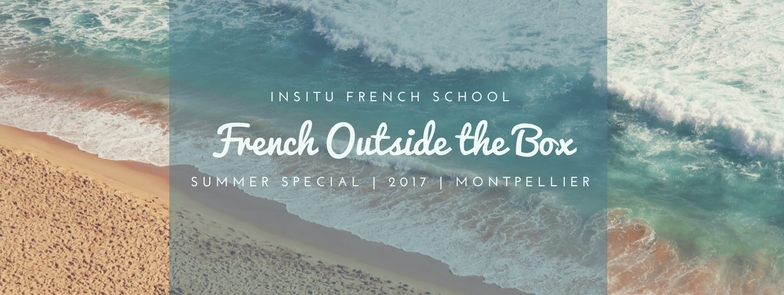 Summer special French Outside the Box InSitu French School Montpellier